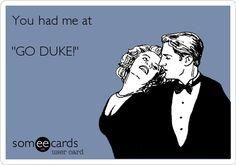 You had me at 'GO DUKE!'