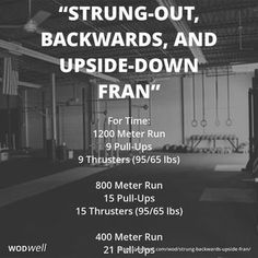 """Strung-Out, Backwards, and Upside-Down Fran"" WOD - For Time: 1200 Meter Run"