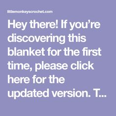 Hey there! If you're discovering this blanket for the first time, please click here for the updated version. The post you are currently on is the original
