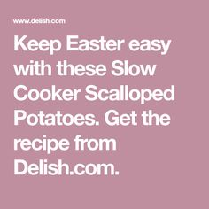 Keep Easter easy with these Slow Cooker Scalloped Potatoes. Get the recipe from Delish.com.