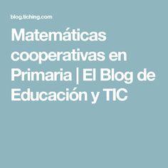 Matemáticas cooperativas en Primaria   El Blog de Educación y TIC Language, Blog, Maths, Montessori, Learning Resources, Math Notebooks, Cooperative Learning, Coops, Languages