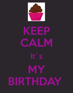 KEEP CALM It`s MY BIRTHDAY #KeepCalm