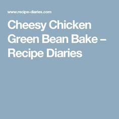 Cheesy Chicken Green Bean Bake – Recipe Diaries