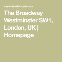 The Broadway Westminster SW1, London, UK | Homepage