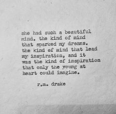 and it was the kind of inspiration that only the young heart could imagine | r.m. drake