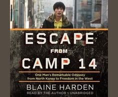 Escape from Camp 14 Audiobook by Blaine Harden - hoopla digital