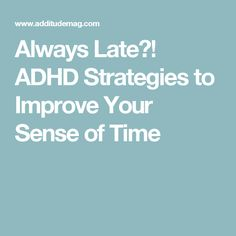 Always Late?! ADHD Strategies to Improve Your Sense of Time