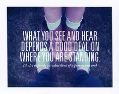 """""""What you see and hear depends a good deal on where you are standing."""" July 8, 2010 by Parker Fitzgerald, via Flickr"""