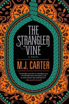 The Strangler Vine - It's set in 1837. A member of the East India Company, William Avery, is in India buying into everything wonderful that the East India Company is doing.