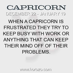 Fact about Capricorn: When a Capricorn is frustrated they try to keep busy... #capricorn, #capricornfact, #zodiac. Capricorn, Join To Our Site https://www.horozo.com  You will find there Tarot Reading, Personality Test, Horoscope, Zodiac Facts And More. You can also chat with other members and play questions game. Try Now!