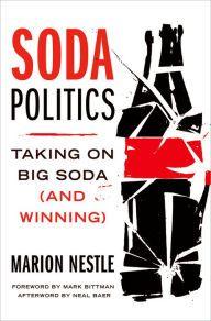 Soda Politics: Taking on Big Soda (and Winning) by Marion Nestle, Mark Bittman | | 9780190263430 | Hardcover | Barnes & Noble