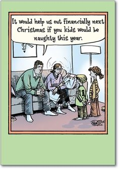 Bizarro: it would help us out financially next christmas if you kids would be naughty this year. the centsables · financial literacy humor Christmas Jokes, Christmas Cartoons, Christmas Comics, Christmas Holidays, Merry Christmas, Funny Love, Funny Shit, Hilarious, Funny Stuff