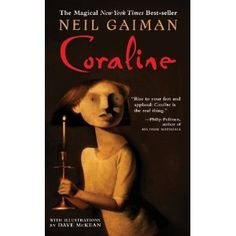 Everyone needs to read this book.  It is brilliant and wonderful, much like the author.    Coraline by Neil Gaiman