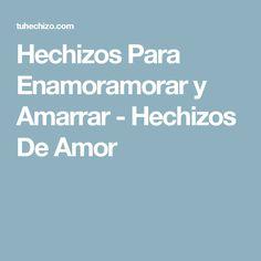 Hechizos Para Enamoramorar y Amarrar - Hechizos De Amor