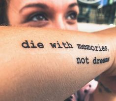 Die with memories, not dreams #freshink