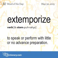 extemporize: to speak with little or no advance preparation: He can extemporize on any of a number of subjects. to sing, or play on an instrument, composing the music as one proceeds; to do or manage something in a makeshift way. Fancy Words, Words To Use, More Words, New Words, Unusual Words, Unique Words, English Vocabulary Words, Learn English Words, Word Nerd