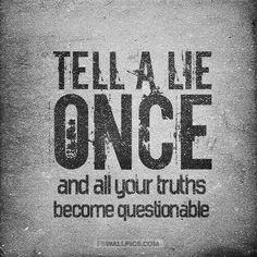 The impact of a lie: Sometimes we don't think before we speak and blurb out a white lie. These white lies grow and take shape of our character. Think before you act. Great Quotes, Quotes To Live By, Funny Quotes, Inspirational Quotes, Insightful Quotes, Awesome Quotes, Daily Quotes, Motivational Quotes, The Words