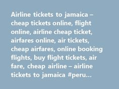 Airline tickets to jamaica – cheap tickets online, flight online, airline cheap ticket, airfares online, air tickets, cheap airfares, online booking flights, buy flight tickets, air fare, cheap airline – airline tickets to jamaica #peru #travel http://travels.remmont.com/airline-tickets-to-jamaica-cheap-tickets-online-flight-online-airline-cheap-ticket-airfares-online-air-tickets-cheap-airfares-online-booking-flights-buy-flight-tickets-air-fare-cheap-airlin-2/  #flight tickets booking…