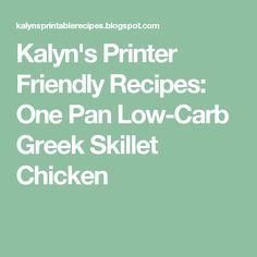Kalyn's Printer Friendly Recipes: One Pan Low-Carb Greek Skillet Chicken