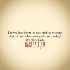 """Did you hear about the new pitching machine that tells you what's wrong with your swing? It's called Dad. No Crying In Baseball, Baseball Boys, Baseball Players, Baseball Stuff, Travel Baseball, Baseball Treats, Baseball Memes, Baseball Sister, Baseball Signs"
