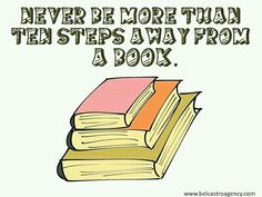Never be more than ten steps away from a book.