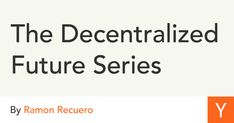 The Decentralized Future Series Startup Ideas, Digital Strategy, Use Case, Blockchain, Budgeting, About Me Blog, Cases, Future, Reading
