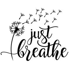 Dandelion - Just Breath Just Breathe Quotes, Just Breathe Tattoo, Breathe Tattoos, Calligraphy Quotes Doodles, Learn Calligraphy, Wood Burning Patterns, Emotion, Cool Writing, Cricut Vinyl
