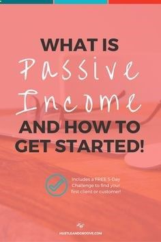 Understanding Passive Income and How to Get Started Now   a 5-Day Challenge to help you find your first client or customer. Click through to learn more. www.hustleandgroo...