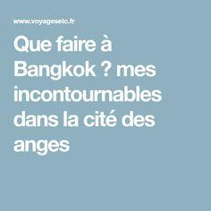 Que faire à Bangkok ? mes incontournables dans la cité des anges