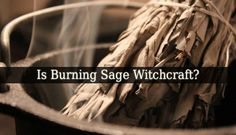 The answer to: Is Burning Sage Witchcraft? Is complex. If you burn sage for its fragrance is not witchcraft. But using it in rituals is witchcraft.