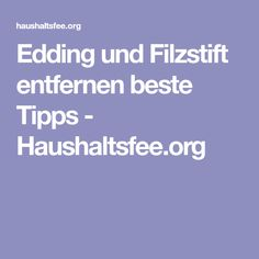 Edding und Filzstift entfernen beste Tipps - Haushaltsfee.org Home Remedies, Felting, Cleaning, Tips, Random Stuff