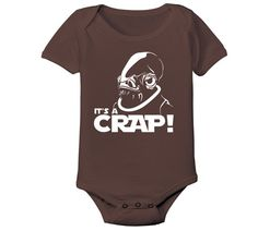 It's A Crap! . Avail in One-Piece, Infant Tee, and Toddler T-shirt @ CutiePieClothing.com and get FREE SHIPPING using code: PINNING at checkout.