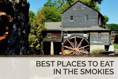 Gatlinburg and Pigeon Forge have some of the best restaurants!