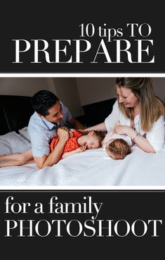 How to prepare for a family photoshoot. 10 tips by ella photography http://ellaphotography.ca/blog/the-family-session-how-to-prepare-for-your-shoot/