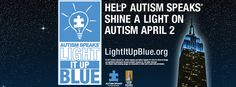 Light It Up Blue: Today, April 2, is World Autism Awareness Day. Wear blue, turn your website blue and more to help raise awareness about autism. Learn more on how you can help at www.lightitupblue.org.