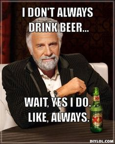 Google Image Result for http://assets.diylol.com/hfs/b74/f87/2e4/resized/the-most-interesting-man-in-the-world-meme-generator-i-don-t-always-drink-beer-wait-yes-i-do-like-always-13151a.jpg