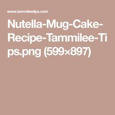 Nutella-Mug-Cake-Recipe-Tammilee-Tips.png (599×897)