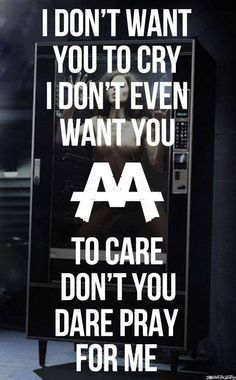Asking Alexandria - Don't Pray For Me. Love the clean vocals but a bit too much screamo for my liking. Band Quotes, Lyric Quotes, Me Quotes, Band Memes, Music Is My Escape, Music Is Life, My Music, We Will Rock You, You Dont Want Me