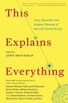 This Explains Everything: 192 Thinkers Each Select the Most Elegant Explanation of How the World Works | Brain Pickings