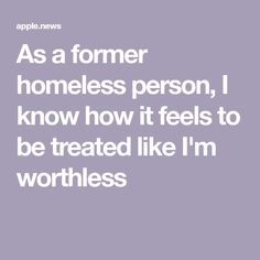 As a former homeless person, I know how it feels to be treated like I'm worthless Im Worthless, Homeless People, Scream, I Know, Car Windows, Feels, Treats, Sweet Like Candy, Goodies
