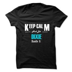 Keep Calm and Let DIXIE Handle It - #family shirt #tshirt frases. GET => https://www.sunfrog.com/No-Category/Keep-Calm-and-Let-DIXIE-Handle-It-6267805-Guys.html?68278