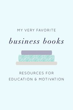 My Very Favorite Business Books: Resources for Education + Motivation   A list of books to read for inspiration in business, finance, and life.