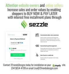 NEW LOWER RATE! ** Use our code for a special LOW RATE -- (we cannot advertise the rate here..contact us directly for details: lisa@2friendsdesigns.com)  Get Sezzle and give your website a KICK! 2 Friends Designs only promotes the Best. Trust Us-- You need to offer Sezzle to your customers. Shopify + Sezzle is a winning combination. Get your FIRST Month FREE of all fees. Use our super insider code to get deal: COUPON CODE > SZPQRA