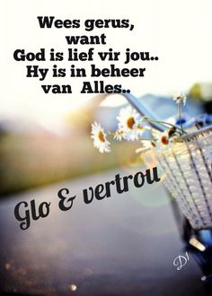 Wees gerus, want God is lief vir jou. Hy is in beheer van alles? Bible Verses Quotes, Lyric Quotes, Wisdom Quotes, Life Quotes, Inspirational Qoutes, Uplifting Quotes, Afrikaanse Quotes, Good Morning Wishes, Positive Words