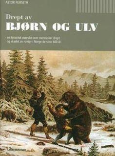 """""""Drept av bjørn og ulv - en historisk oversikt over mennesker drept og skadet av rovdyr i Norge de siste 400 år"""" av Astor Furseth"""