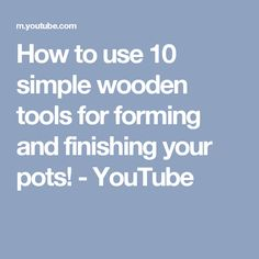 How to use 10 simple wooden tools for forming and finishing your pots! - YouTube