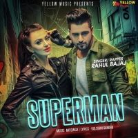 Superman Is The Single Track By Singer Rahul Bajaj.Lyrics Of This Song Has Been Penned By Kulshan Sandhu & Music Of This Song Has Been Given By MixSingh.