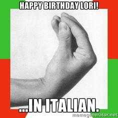 Happy Birthday Lori! ...in Italian. - italiano | Meme Generator