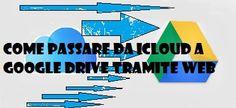 UNIVERSO NOKIA: Come passare i file da iCloud a Google Drive da we...
