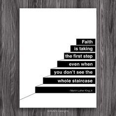 Faith is taking the first step. Martin Luther King Quote. Printable Inspiration. 8x10. DIY. Printable. PDF. by AmenPrintables on Etsy https://www.etsy.com/listing/115052328/faith-is-taking-the-first-step-martin